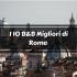 Scopri con noi i 10 B&B Migliori di Roma