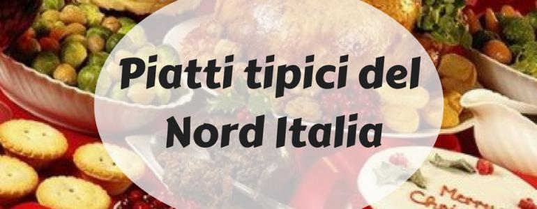 Scopri tutti i Piatti tipici del Nord Italia
